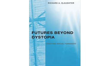 Futures Beyond Dystopia : Creating Social Social Foresight