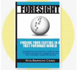 FORESIGHT: FINDING YOUR FOOTING IN A FAST-FORWARD WORLD