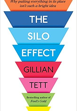 The Silo Effect : Why Putting Everything In Its Place Isn't Such  A Bright  Idea