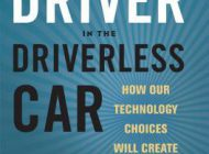 THE DRIVER IN THE DRIVERLESS CAR : HOW OUR TECHNOLOGY  CHOICES WILL CREATE THE FUTURE