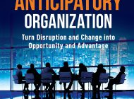 The Anticipatory Organization : Turn Disruption and Change into Opportunity and Advantage