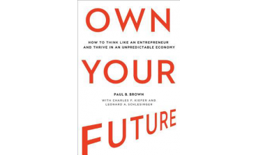 Own Your Future : How to Think Like An Entrepreneur And Thrive In An Unpredictable