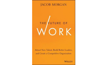 The Future Of Work : Attract New Talent, Build Better Leaders, And Create A Competitive Organization