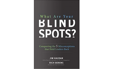 What Are Your Blind Spots? Conquering the 5 Misconceptions that Hold Leaders Back