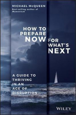 How to Prepare Now for What's Next: A Guide to Thriving in an Age of Disruption